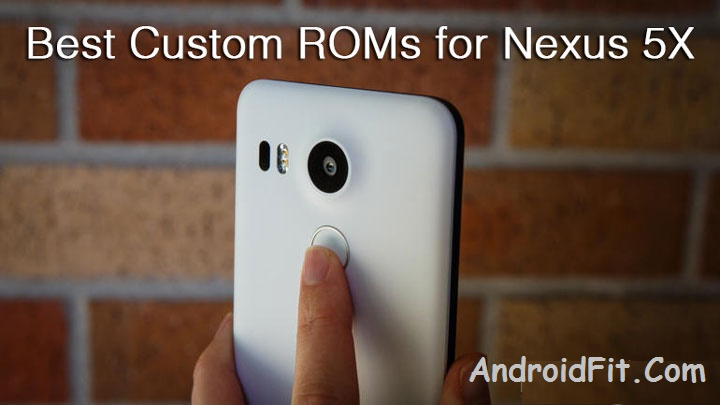 Top 7 Best Custom ROMs for Google Nexus 5X 3