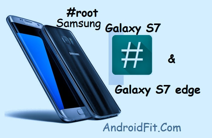 galaxy s7 and s7 edge root
